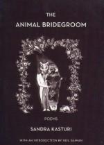 The Animal Bridegroom - Neil Gaiman, Sandra Kasturi