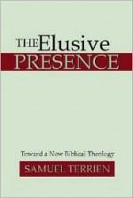 The Elusive Presence: Toward a New Biblical Theology - Samuel Terrien