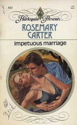 Impetuous Marriage - Rosemary Carter