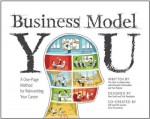 Business Model You: A One-Page Method For Reinventing Your Career - Timothy Clark, Alexander Osterwalder, Yves Pigneur
