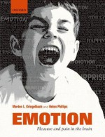 Emotion: Pain and Pleasure in the Brain - Morten Kringelbach, Helen Phillips