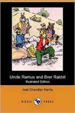 Uncle Remus and Brer Rabbit (Illustrated Edition) (Dodo Press) - Joel Chandler Harris