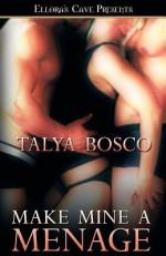 Make Mine A Menage - Talya Bosco