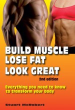 Build Muscle, Lose Fat, Look Great 2nd Ed - Stuart McRobert, Author