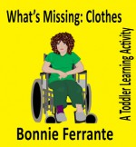 What's Missing: Clothes: A Toddler Learning Activity - Bonnie Ferrante