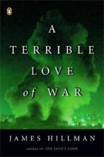 A Terrible Love of War - James Hillman