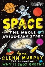 Space: The Whole Whizz Bang Story - Glenn Murphy