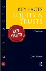 Key Facts Equity & Trusts, Third Edition - Chris Turner
