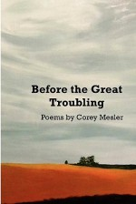 Before the Great Troubling: Poems - Corey Mesler, Rebecca Tickle