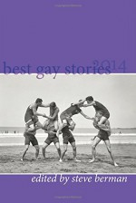 Best Gay Stories 2014 - Richard Bowes, Michael Thomas Ford, Sam J. Miller, Max Steele, Stefen Styrsky