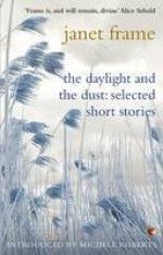 The Daylight And The Dust: Selected Short Stories - Michèle Roberts, Janet Frame