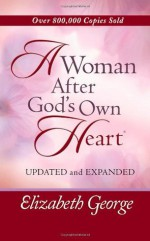 A Woman After God's Own Heart® - Elizabeth George