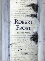 Robert Frost: Selected Poems (Featuring the Full Contents of Robert Frost's First Three Volumes of Poetry) - Robert Frost