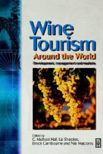 Wine Tourism Around the World - C. Michael Hall, Liz Sharples, Niki Macionis, Brock Cambourne
