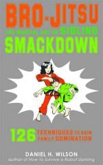 Bro-Jitsu: The Martial Art of Sibling Smackdown - Daniel H. Wilson, Les McClaine