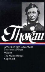 A Week on the Concord and Merrimack Rivers/Walden/The Maine Woods/Cape Cod (Library of America #28) - Henry David Thoreau, Robert F. Sayre