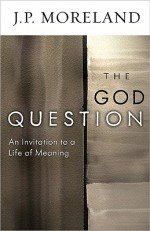 The God Question: An Invitation to a Life of Meaning - J.P. Moreland