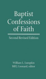 Baptist Confessions of Faith - William L. Lumpkin, Bill J. Leonard