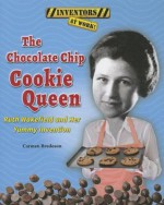 The Chocolate Chip Cookie Queen: Ruth Wakefield and Her Yummy Invention - Carmen Bredeson