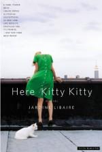 Here Kitty Kitty: A Novel - Jardine Libaire