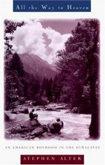 All the Way to Heaven: An American Boyhood in the Himalayas - Stephen Alter