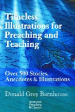 Timeless Illustrations for Preaching and Teaching: Over 500 Stories, Anecdotes & Illustrations - Donald Grey Barnhouse