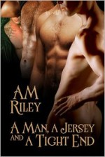 A Man, a Jersey, and a Tight End - A.M. Riley