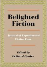 Belighted Fiction: Journal of Experimental Fiction Four - Eckhard Gerdes