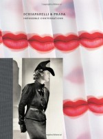 Schiaparelli & Prada: Impossible Conversations - Andrew Bolton, Andrew Bolton, Judith Thurman