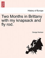 Two Months in Brittany with My Knapsack and Fly Rod - George Harrison