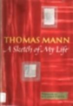 A Sketch of My Life - Thomas Mann, H.T. Lowe-Porter