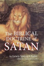 The Biblical Doctrine of Satan (Annotated) - Lewis Sperry Chafer, Christopher Cone, C.I. Scofield