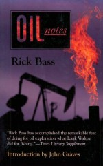Oil Notes - Rick Bass, Elizabeth Hughes, John Graves