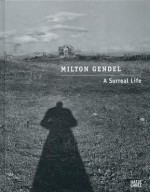 Milton Gendel: A Surreal Life - Peter Miller, Barbara Drudi, Milton Gendel