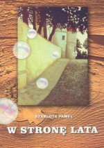 W stronę lata - Szarlota Pawel