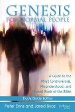 Genesis for Normal People: A Guide to the Most Controversial, Misunderstood, and Abused Book of the Bible - Peter Enns, Jared Byas