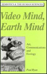 Video Mind, Earth Mind: Art, Communications and Ecology - Paul Ryan