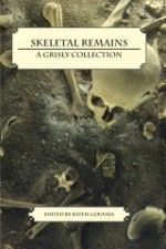 Skeletal Remains: A Grisly Collection - Keith Gouveia, Lorne Dixon, Suzanne Robb, Armand Rosamilia, Jonah Buck, Matt Peters, Lisamarie Lamb, Rebecca Snow, Giovanna Lagana