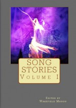 Song Stories: Volume 1 - Wakefield Mahon, Lou Antonelli, Becky Beard, Anthony Box, Raymond Clarke, Chris DeVito, L.T. Dalin, Steven Gepp, Wayne Helge, Jack Horne, Stephen Jansen, Erik T. Johnson, Vic Kerry, Adam Knight, Robert Neilson, Nicky Peacock, Steve Voelker, Diana Whiley