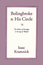 Bolingbroke and His Circle: The Politics of Nostalgia in the Age of Walpole - Isaac Kramnick