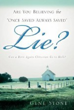 """Are You Believing The """"Once Saved Always Saved"""" Lie? - Gene Stone"""