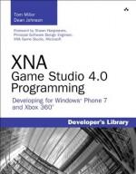 XNA Game Studio 4.0 Programming: Developing for Windows Phone 7 and Xbox 360 (Developer's Library) - Tom Miller, Dean Johnson