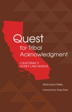 Quest for Tribal Acknowledgment: California's Honey Lake Maidus - Sara-larus Tolley, Greg Sarris