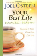 Your Best Life Begins Each Morning: Devotions to Start Every New Day of the Year (Faithwords) - Joel Osteen