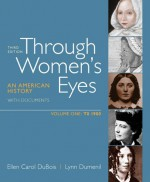 Through Women's Eyes, Volume 1: To 1900: An American History with Documents - Ellen Carol DuBois, Lynn Dumenil