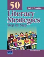 50 Literacy Strategies: Step By Step - Gail E. Tompkins