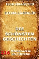 Die schönsten Geschichten (Kommentierte Gold Collection) (German Edition) - Selma Lagerlöf, Marie Franzos, Joseph Meyer