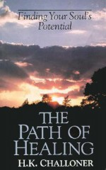 The Path of Healing: Finding Your Soul's Potential - H.K. Challoner, Dolores Krieger