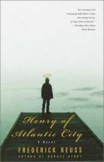 Henry of Atlantic City: A Novel - Frederick Reuss