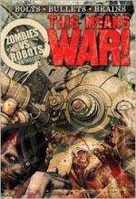 Zombies Vs Robots: This Means War! - Fabio Listrani, Brea Grant, Rio Youers, Lincoln Crisler, Rachel Swirsky, Nicholas Kaufmann, Norman Prentiss, Robert Hood, Jeff Conner, Steve Rasnic Tem, James A. Moore, Nancy A. Collins